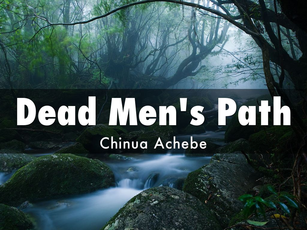 dead men path summary This paper will discuss the book dead men's path by chinua achebe and discuss the many differing aspects that came into making this work.