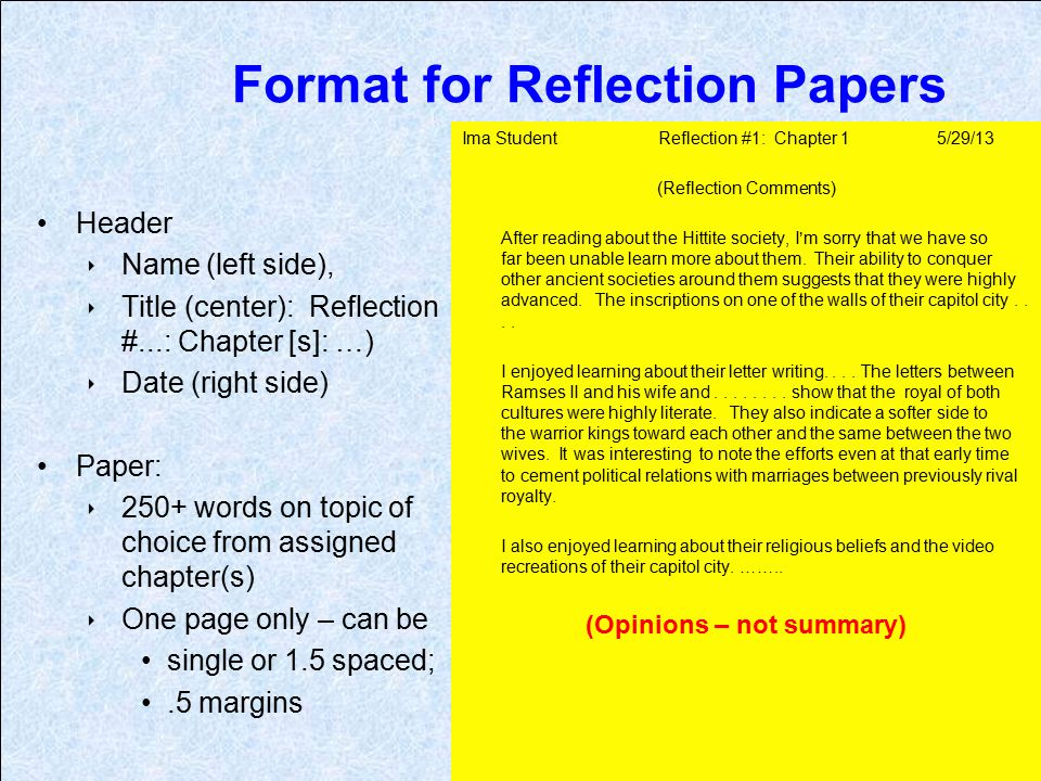 format of a reflection paper This article is about how to properly prepare and write a reflective essay using all tactical and literary writing techniques a reflective essay always has the goal to introduce the reader to some interesting moments from the writer's life and fix attention on feelings about a certain issue.